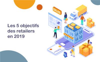 Les 5 objectifs des retailers en 2019