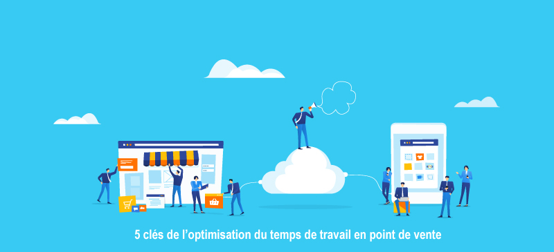 5-clés-de-l'optimisation-du-temps-de-travail-en-point-de-vente