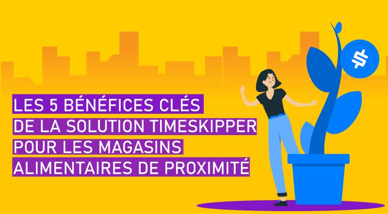 Les-5-bénéfices-clés-de-la-solution-TimeSkipper-pour-les-magasins-alimentaires-de-proximité-V1