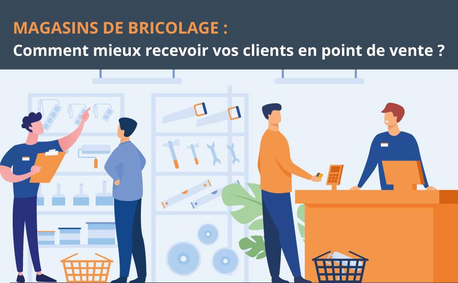 Magasins de bricolage : comment mieux recevoir vos clients en point de vente ?
