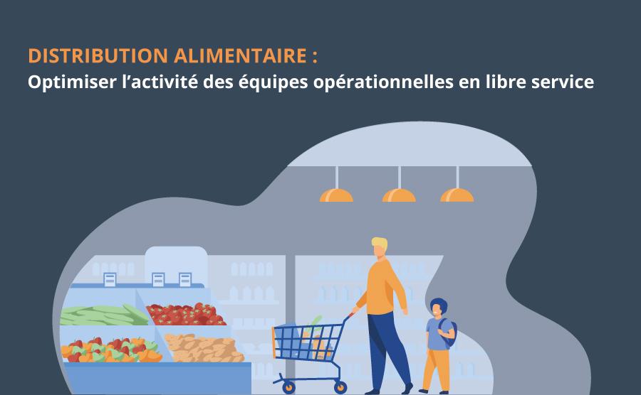Distribution alimentaire : 3 pistes à suivre pour optimiser l'activité des équipes opérationnelles en libre service